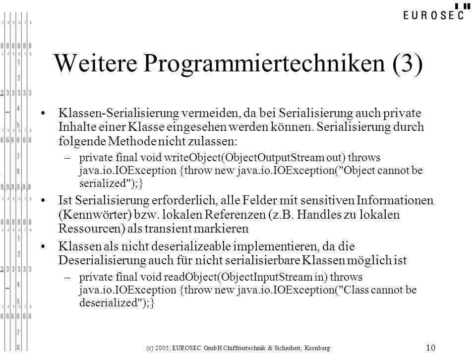 (c) 2005, EUROSEC GmbH Chiffriertechnik & Sicherheit, Kronberg 10 Weitere Programmiertechniken (3) Klassen-Serialisierung vermeiden, da bei Serialisie