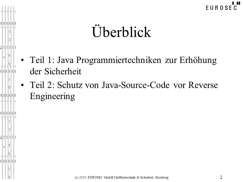 (c) 2005, EUROSEC GmbH Chiffriertechnik & Sicherheit, Kronberg 2 Überblick Teil 1: Java Programmiertechniken zur Erhöhung der Sicherheit Teil 2: Schut