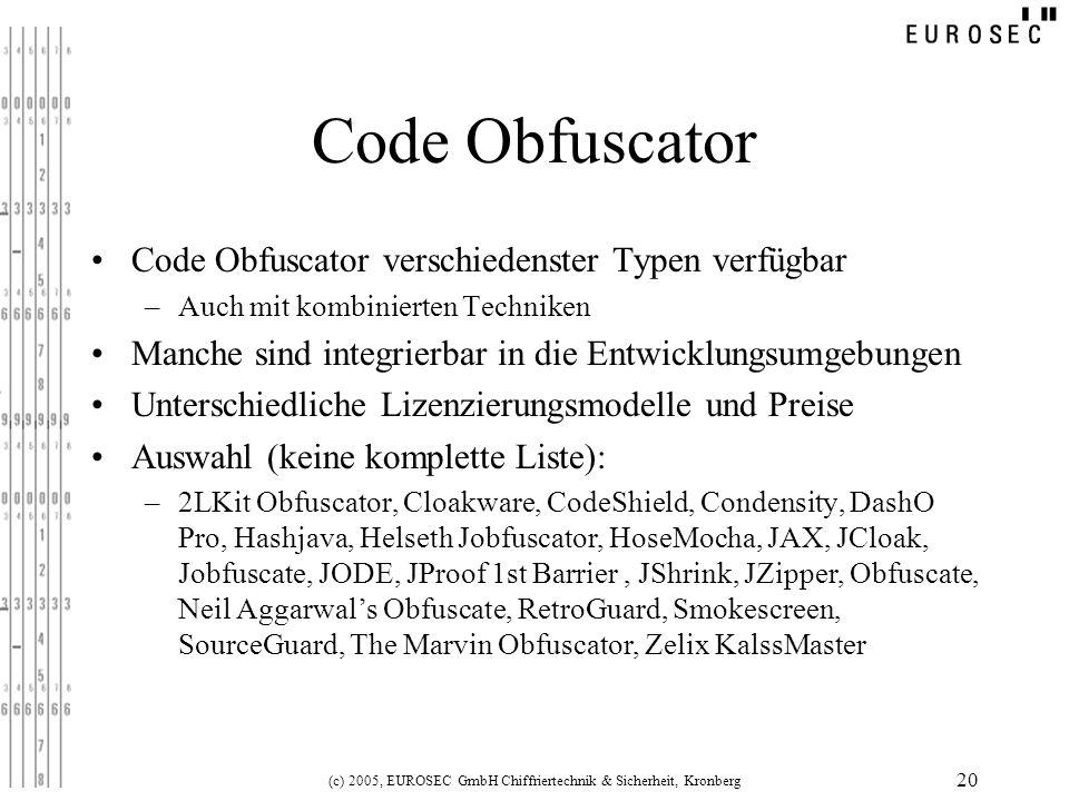 (c) 2005, EUROSEC GmbH Chiffriertechnik & Sicherheit, Kronberg 20 Code Obfuscator Code Obfuscator verschiedenster Typen verfügbar –Auch mit kombiniert