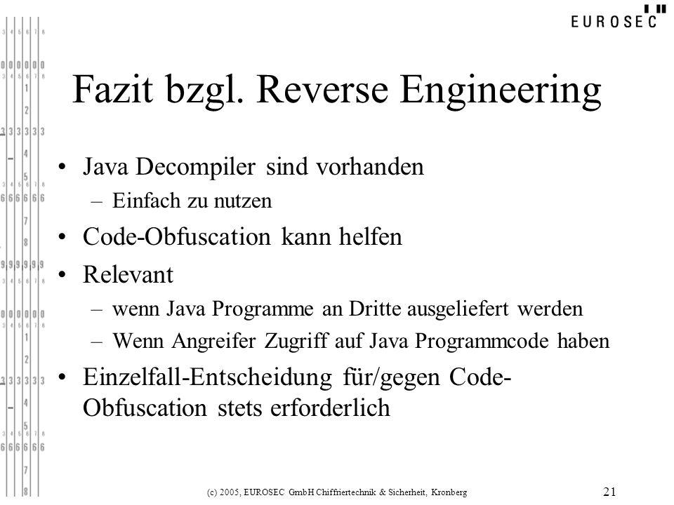(c) 2005, EUROSEC GmbH Chiffriertechnik & Sicherheit, Kronberg 21 Fazit bzgl. Reverse Engineering Java Decompiler sind vorhanden –Einfach zu nutzen Co