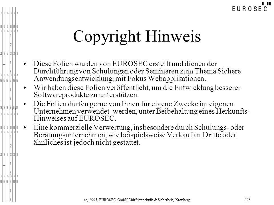 (c) 2005, EUROSEC GmbH Chiffriertechnik & Sicherheit, Kronberg 25 Copyright Hinweis Diese Folien wurden von EUROSEC erstellt und dienen der Durchführu