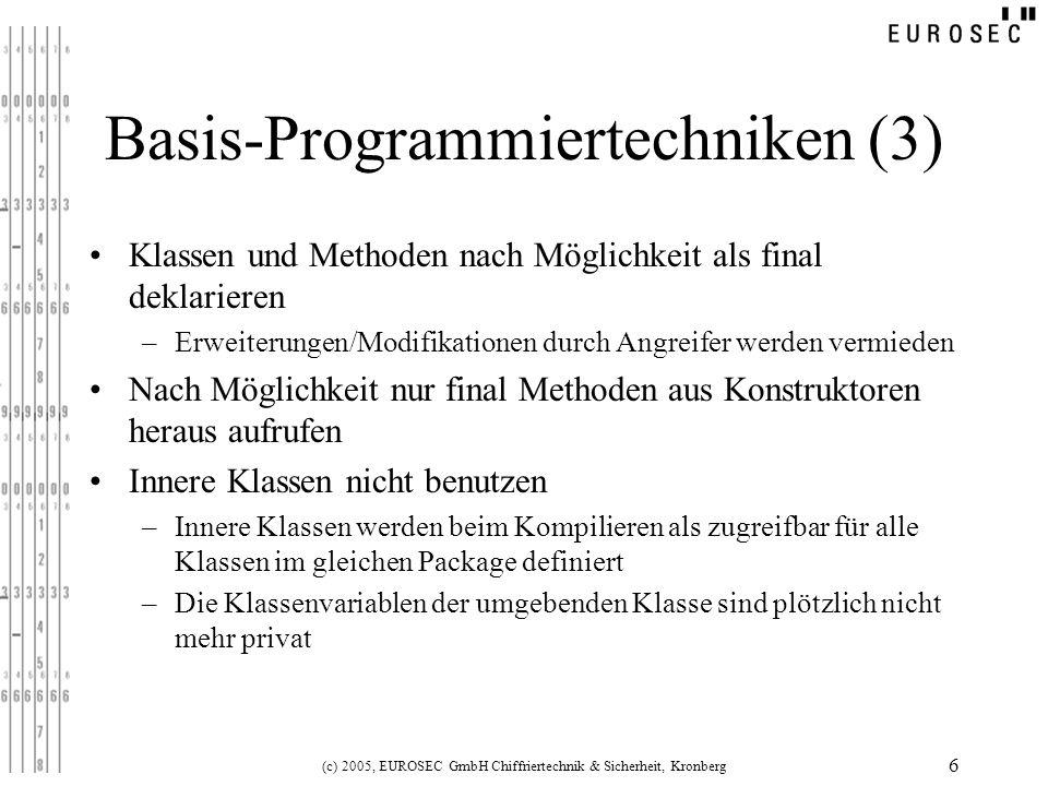 (c) 2005, EUROSEC GmbH Chiffriertechnik & Sicherheit, Kronberg 6 Basis-Programmiertechniken (3) Klassen und Methoden nach Möglichkeit als final deklar