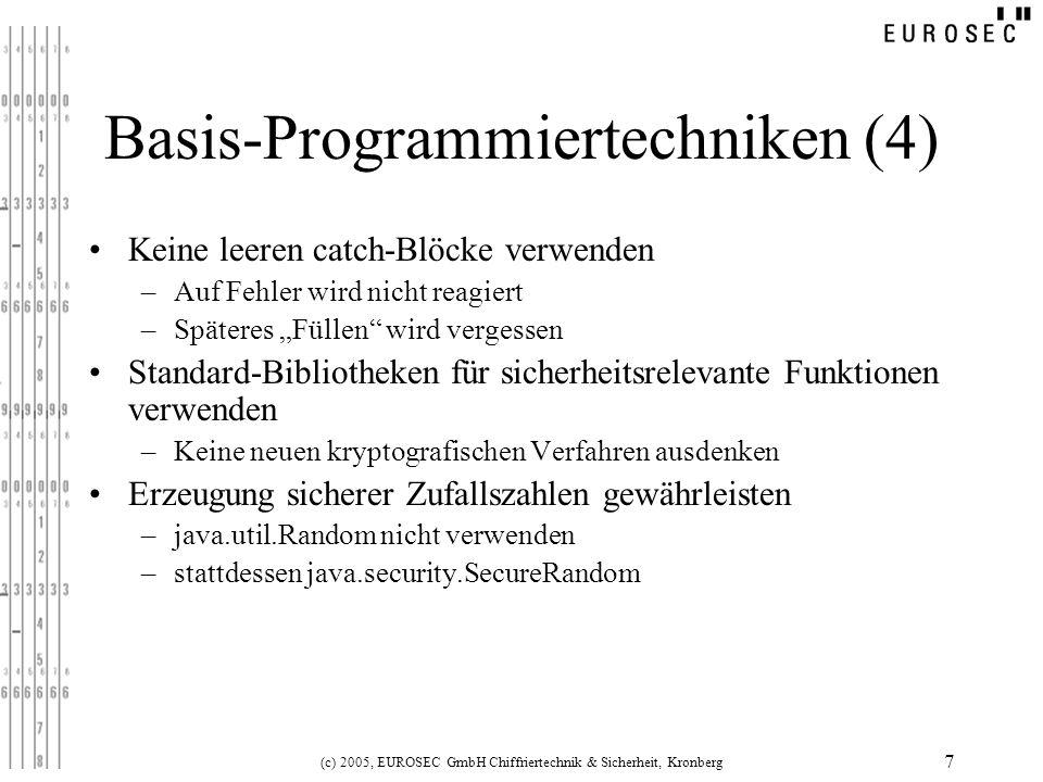 (c) 2005, EUROSEC GmbH Chiffriertechnik & Sicherheit, Kronberg 7 Basis-Programmiertechniken (4) Keine leeren catch-Blöcke verwenden –Auf Fehler wird n