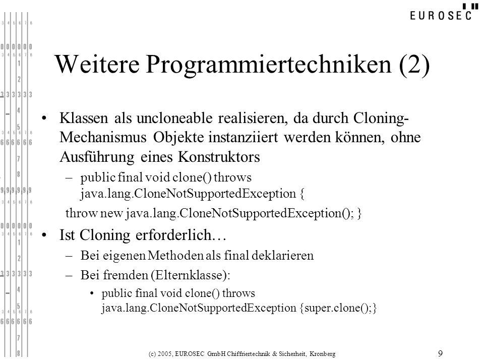 (c) 2005, EUROSEC GmbH Chiffriertechnik & Sicherheit, Kronberg 9 Weitere Programmiertechniken (2) Klassen als uncloneable realisieren, da durch Clonin