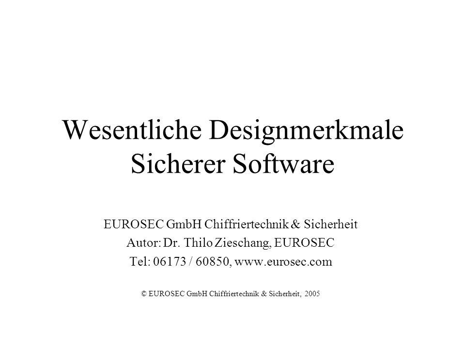Wesentliche Designmerkmale Sicherer Software EUROSEC GmbH Chiffriertechnik & Sicherheit Autor: Dr.