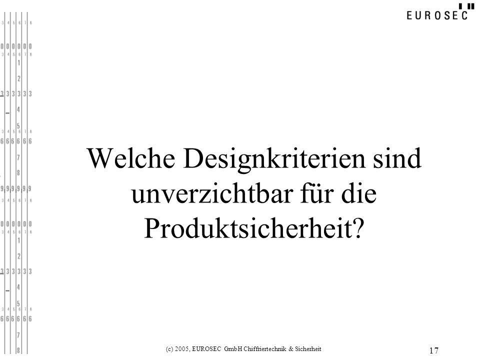 (c) 2005, EUROSEC GmbH Chiffriertechnik & Sicherheit 17 Welche Designkriterien sind unverzichtbar für die Produktsicherheit?