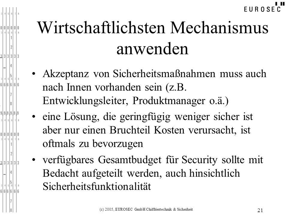(c) 2005, EUROSEC GmbH Chiffriertechnik & Sicherheit 21 Wirtschaftlichsten Mechanismus anwenden Akzeptanz von Sicherheitsmaßnahmen muss auch nach Innen vorhanden sein (z.B.