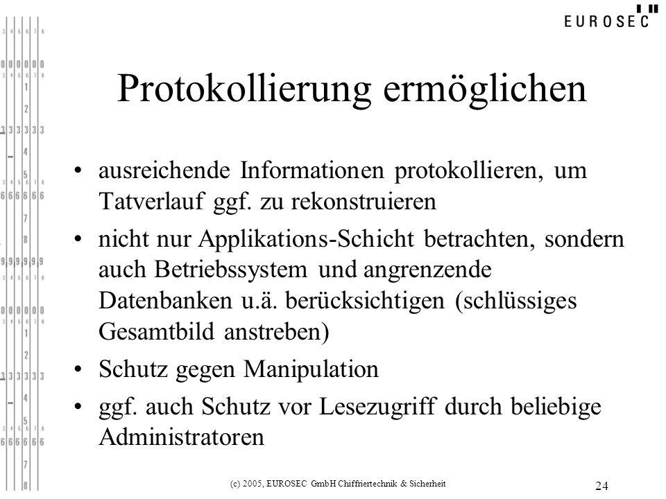 (c) 2005, EUROSEC GmbH Chiffriertechnik & Sicherheit 24 Protokollierung ermöglichen ausreichende Informationen protokollieren, um Tatverlauf ggf.