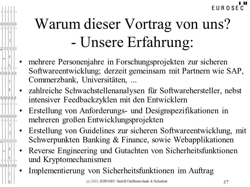 (c) 2005, EUROSEC GmbH Chiffriertechnik & Sicherheit 37 Warum dieser Vortrag von uns.