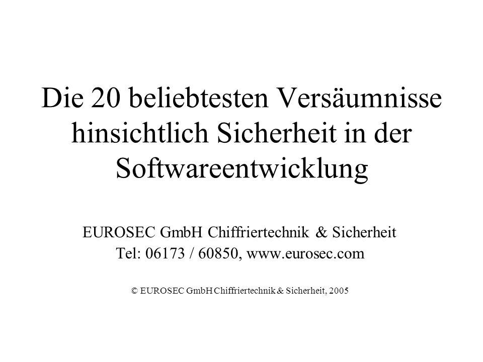 Die 20 beliebtesten Versäumnisse hinsichtlich Sicherheit in der Softwareentwicklung EUROSEC GmbH Chiffriertechnik & Sicherheit Tel: 06173 / 60850, www.eurosec.com © EUROSEC GmbH Chiffriertechnik & Sicherheit, 2005