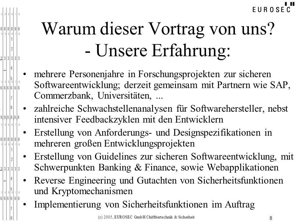 (c) 2005, EUROSEC GmbH Chiffriertechnik & Sicherheit 8 Warum dieser Vortrag von uns.