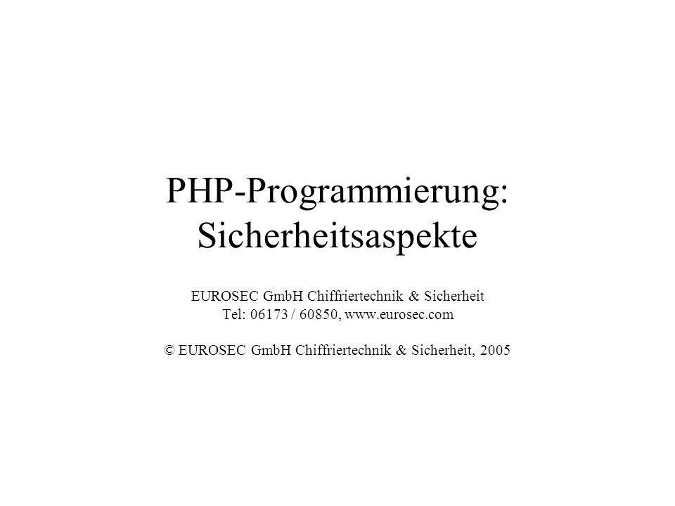 PHP-Programmierung: Sicherheitsaspekte EUROSEC GmbH Chiffriertechnik & Sicherheit Tel: 06173 / 60850, www.eurosec.com © EUROSEC GmbH Chiffriertechnik & Sicherheit, 2005