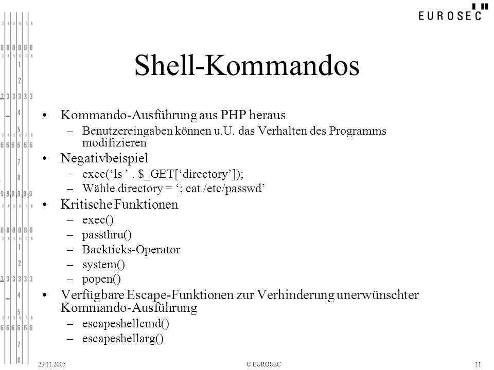 23.11.2005© EUROSEC11 Shell-Kommandos Kommando-Ausführung aus PHP heraus –Benutzereingaben können u.U.