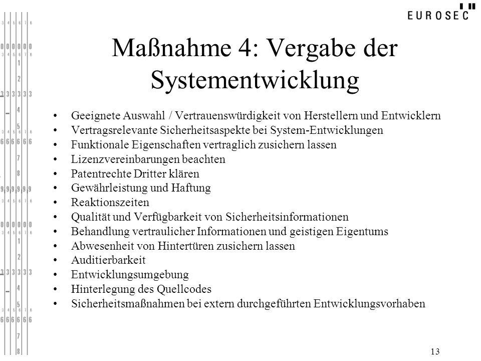 13 Maßnahme 4: Vergabe der Systementwicklung Geeignete Auswahl / Vertrauenswürdigkeit von Herstellern und Entwicklern Vertragsrelevante Sicherheitsasp