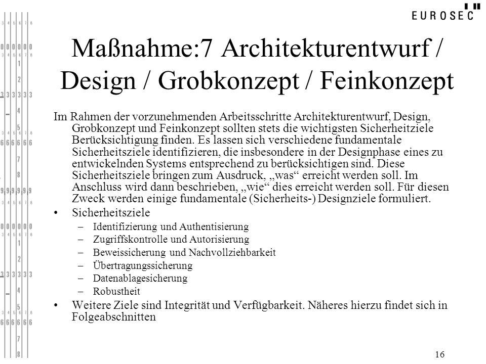 16 Maßnahme:7 Architekturentwurf / Design / Grobkonzept / Feinkonzept Im Rahmen der vorzunehmenden Arbeitsschritte Architekturentwurf, Design, Grobkon