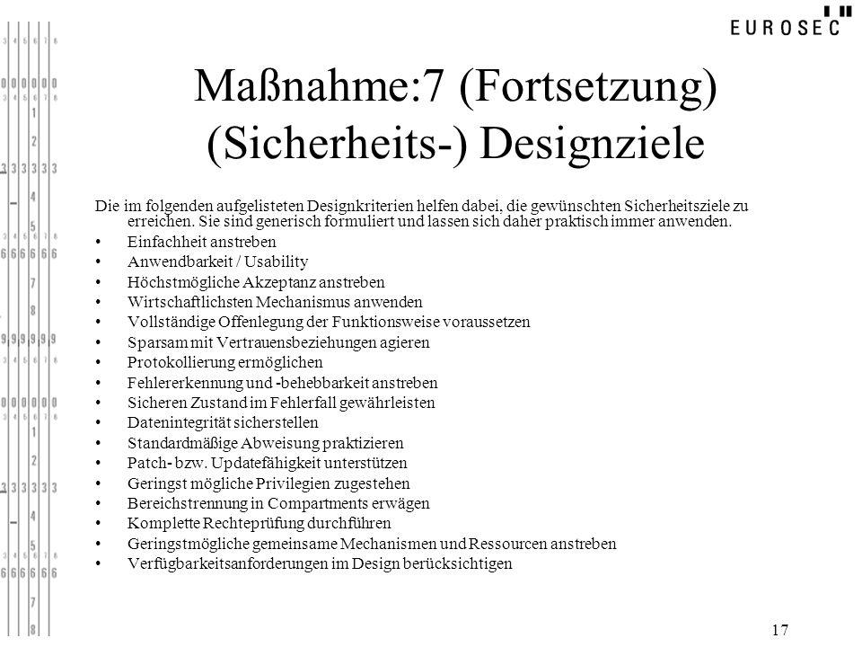 17 Maßnahme:7 (Fortsetzung) (Sicherheits-) Designziele Die im folgenden aufgelisteten Designkriterien helfen dabei, die gewünschten Sicherheitsziele z