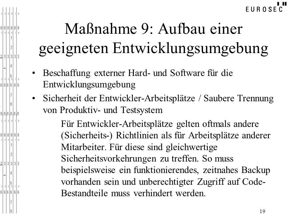 19 Maßnahme 9: Aufbau einer geeigneten Entwicklungsumgebung Beschaffung externer Hard- und Software für die Entwicklungsumgebung Sicherheit der Entwic