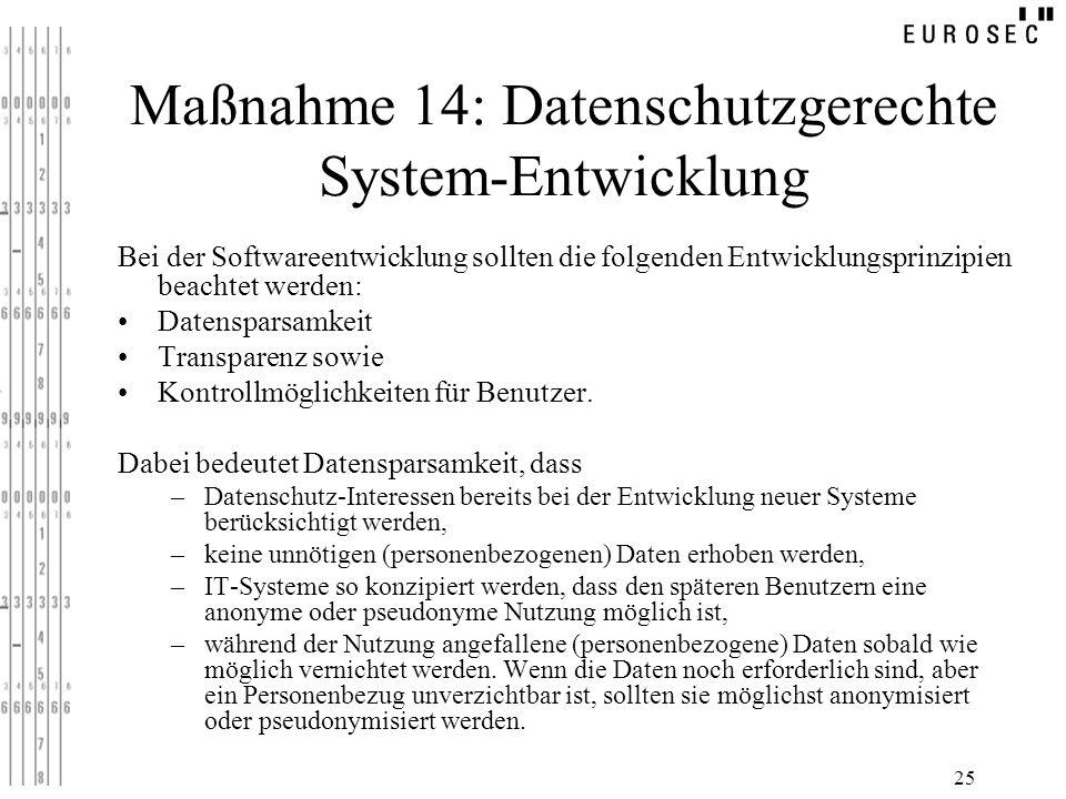 25 Maßnahme 14: Datenschutzgerechte System-Entwicklung Bei der Softwareentwicklung sollten die folgenden Entwicklungsprinzipien beachtet werden: Daten