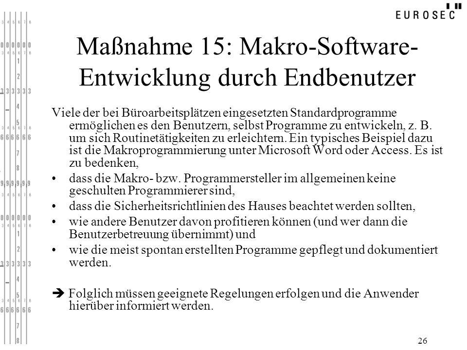 26 Maßnahme 15: Makro-Software- Entwicklung durch Endbenutzer Viele der bei Büroarbeitsplätzen eingesetzten Standardprogramme ermöglichen es den Benut