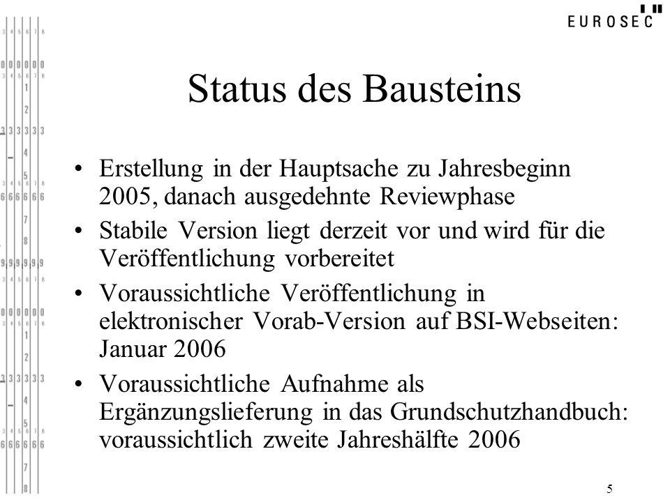 5 Status des Bausteins Erstellung in der Hauptsache zu Jahresbeginn 2005, danach ausgedehnte Reviewphase Stabile Version liegt derzeit vor und wird fü