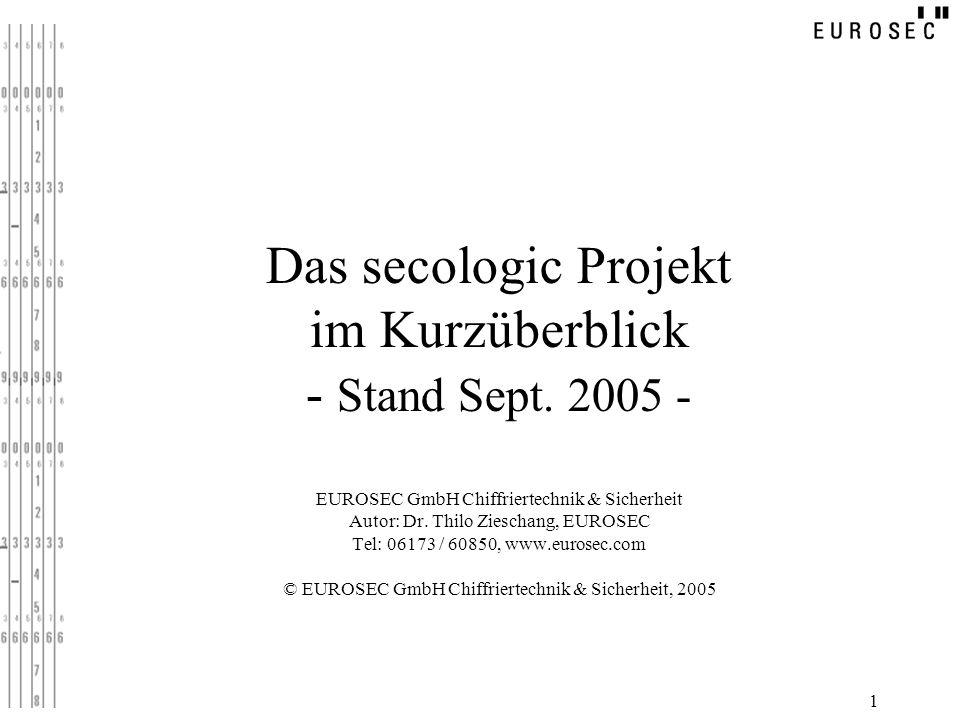 1 Das secologic Projekt im Kurzüberblick - Stand Sept. 2005 - EUROSEC GmbH Chiffriertechnik & Sicherheit Autor: Dr. Thilo Zieschang, EUROSEC Tel: 0617