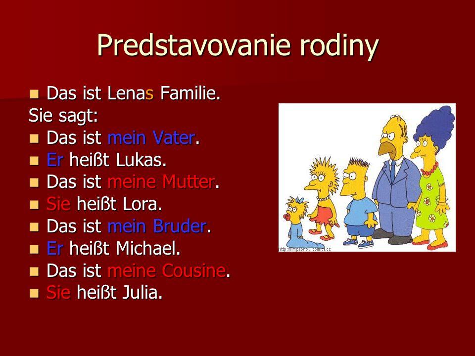 Predstavovanie rodiny Das ist Lenas Familie. Das ist Lenas Familie. Sie sagt: Das ist mein Vater. Das ist mein Vater. Er heißt Lukas. Er heißt Lukas.