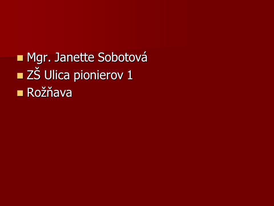 Mgr. Janette Sobotová Mgr. Janette Sobotová ZŠ Ulica pionierov 1 ZŠ Ulica pionierov 1 Rožňava Rožňava