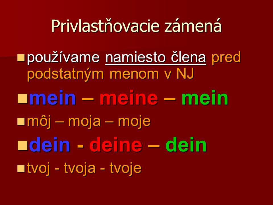 Privlastňovacie zámená používame namiesto člena pred podstatným menom v NJ používame namiesto člena pred podstatným menom v NJ mein – meine – mein mei