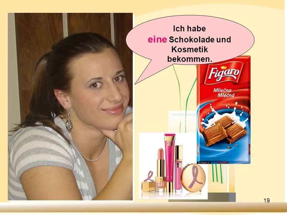 19 Ich habe eine Schokolade und Kosmetik bekommen.