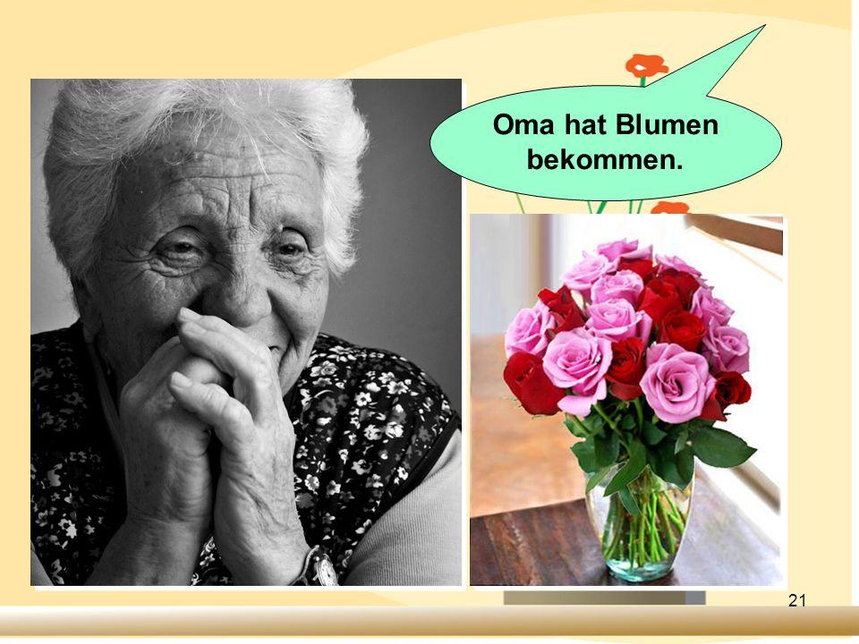 21 Oma hat Blumen bekommen.