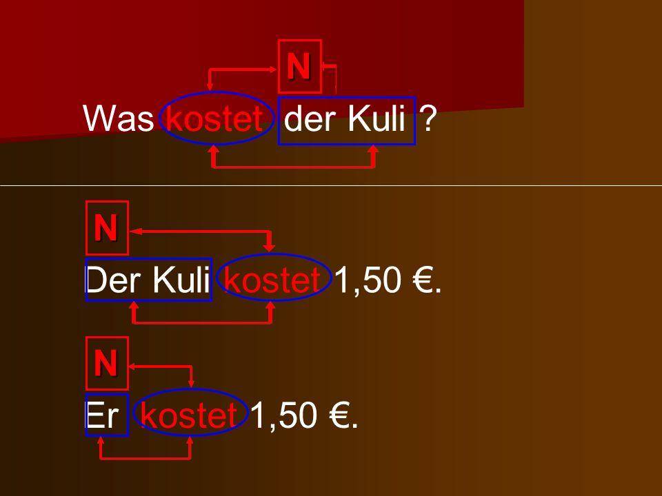 Was kostet der Kuli ? Der Kuli kostet 1,50. Er kostet 1,50. N N N