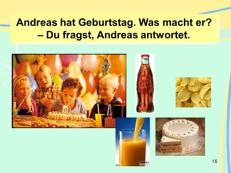 15 Andreas hat Geburtstag. Was macht er? – Du fragst, Andreas antwortet.