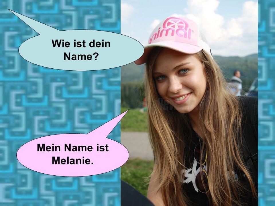 13 Wie ist dein Name? Mein Name ist Melanie.
