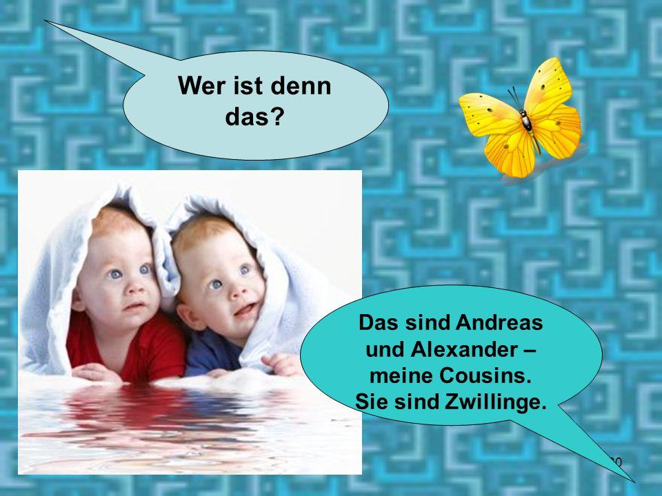 20 Wer ist denn das? Das sind Andreas und Alexander – meine Cousins. Sie sind Zwillinge.