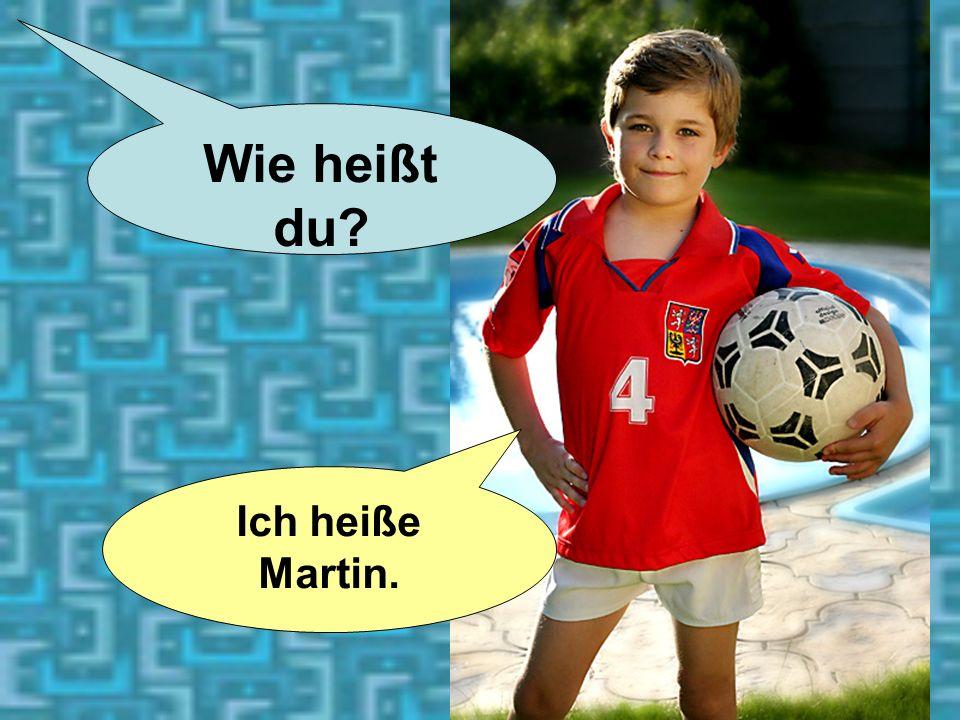 3 Wie heißt du? Ich heiße Martin.