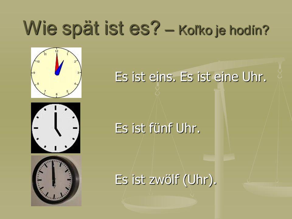 Wie spät ist es? – Koľko je hodín? Es ist eins. Es ist eine Uhr. Es ist fünf Uhr. Es ist zwölf (Uhr).