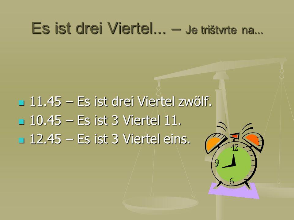 Es ist drei Viertel... – Je trištvrte na... 11.45 – Es ist drei Viertel zwölf. 11.45 – Es ist drei Viertel zwölf. 10.45 – Es ist 3 Viertel 11. 10.45 –