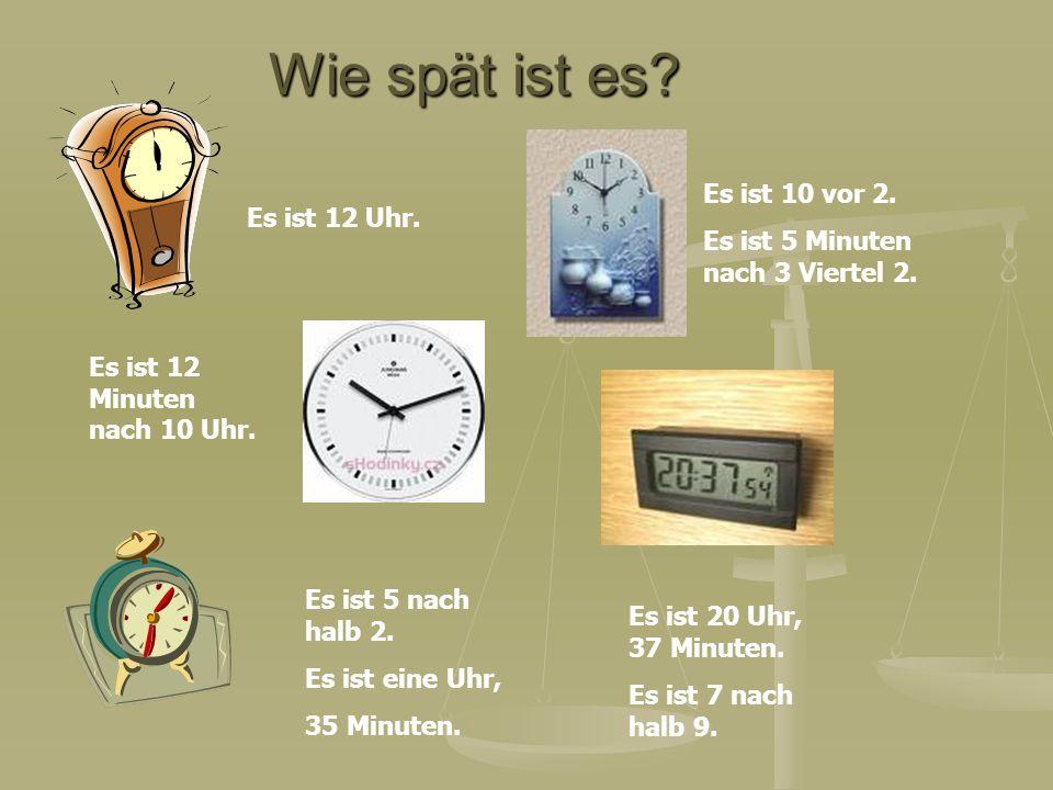 Wie spät ist es? Es ist 5 nach halb 2. Es ist eine Uhr, 35 Minuten. Es ist 10 vor 2. Es ist 5 Minuten nach 3 Viertel 2. Es ist 12 Uhr. Es ist 12 Minut