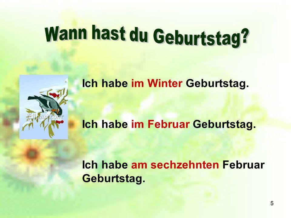 5 Ich habe im Winter Geburtstag.Ich habe im Februar Geburtstag.