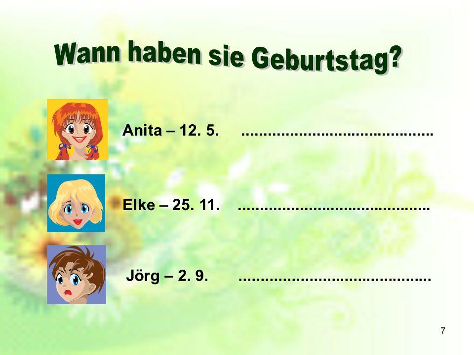 7 Anita – 12. 5............................................. Elke – 25. 11............................................. Jörg – 2. 9...................
