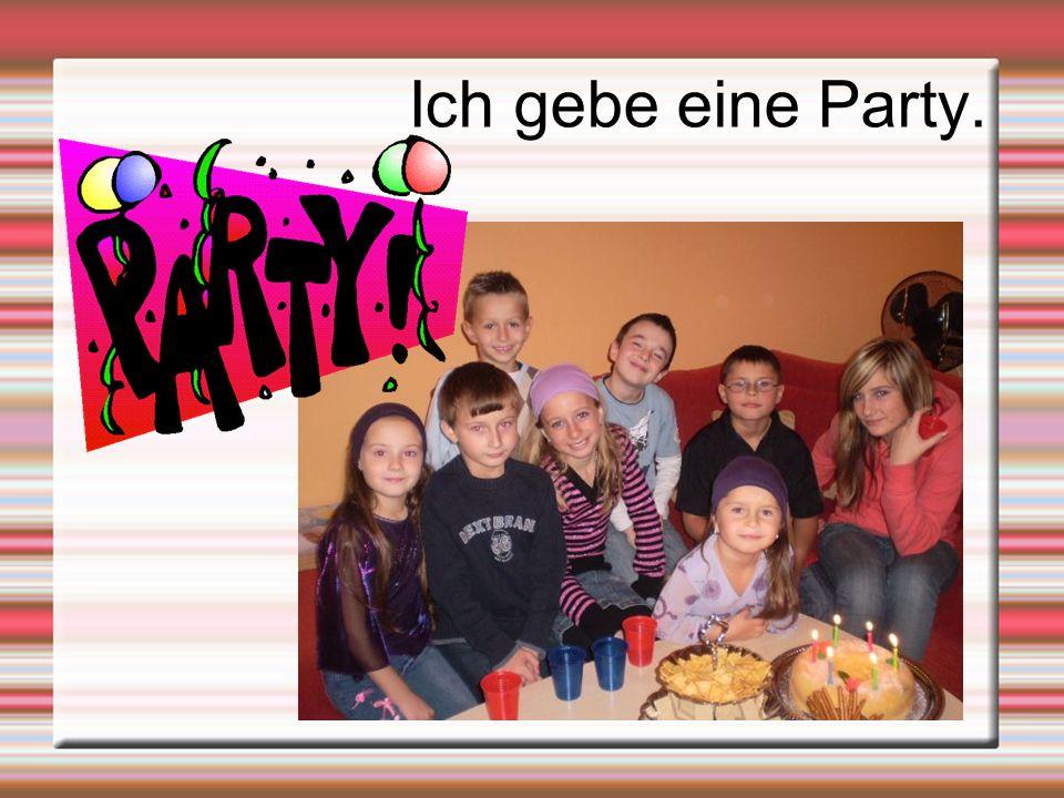 Ich gebe eine Party.