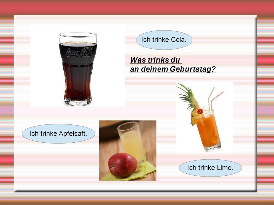 Was trinks du an deinem Geburtstag? Ich trinke Cola. Ich trinke Apfelsaft. Ich trinke Limo.