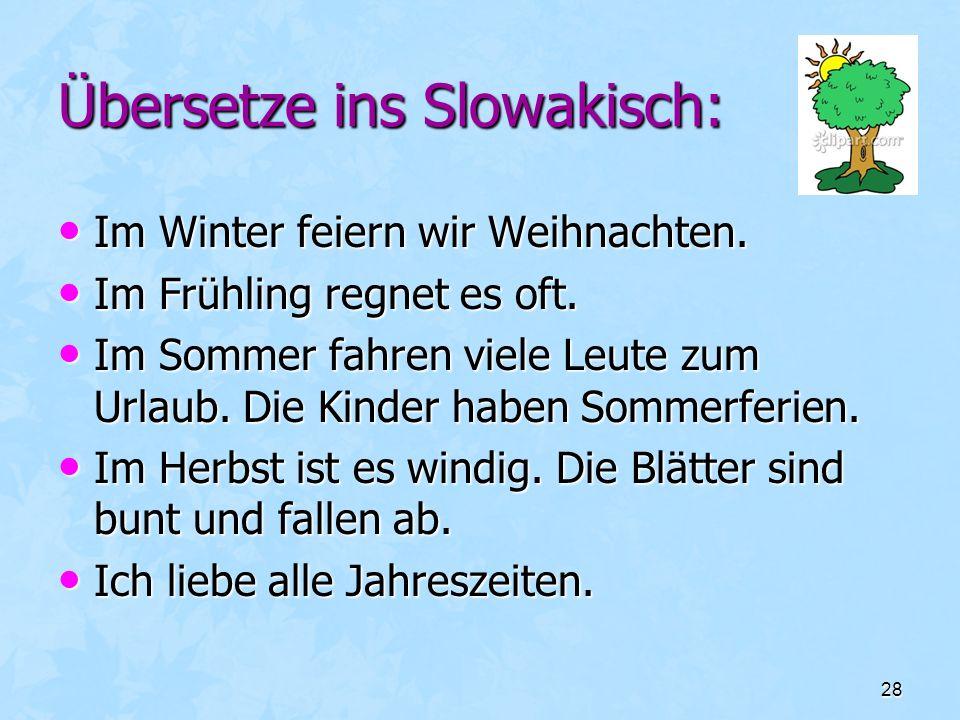 28 Übersetze ins Slowakisch: Im Winter feiern wir Weihnachten. Im Winter feiern wir Weihnachten. Im Frühling regnet es oft. Im Frühling regnet es oft.