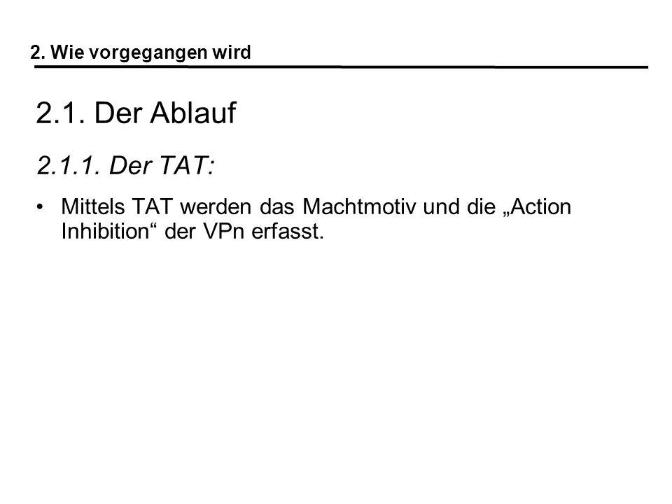 2. Wie vorgegangen wird 2.1. Der Ablauf 2.1.1. Der TAT: Mittels TAT werden das Machtmotiv und die Action Inhibition der VPn erfasst.