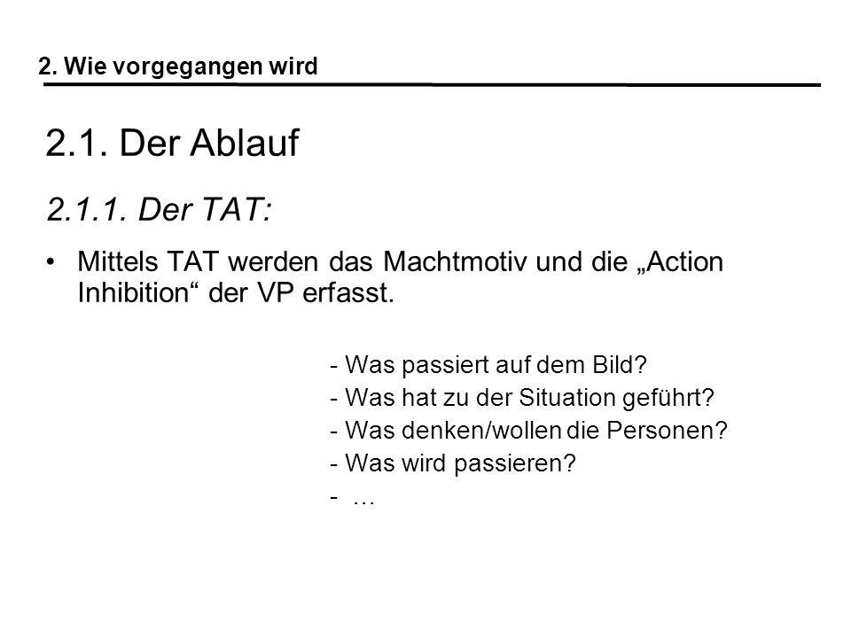 2. Wie vorgegangen wird 2.1. Der Ablauf 2.1.1. Der TAT: Mittels TAT werden das Machtmotiv und die Action Inhibition der VP erfasst. - Was passiert auf