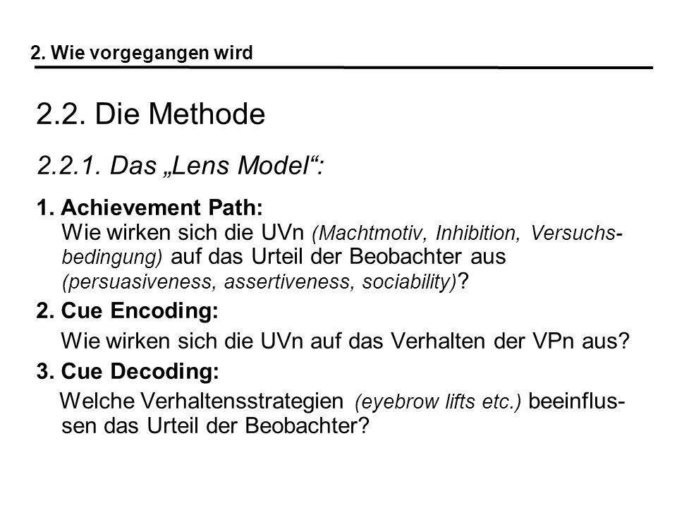 2. Wie vorgegangen wird 2.2. Die Methode 2.2.1. Das Lens Model: 1. Achievement Path: Wie wirken sich die UVn (Machtmotiv, Inhibition, Versuchs- beding