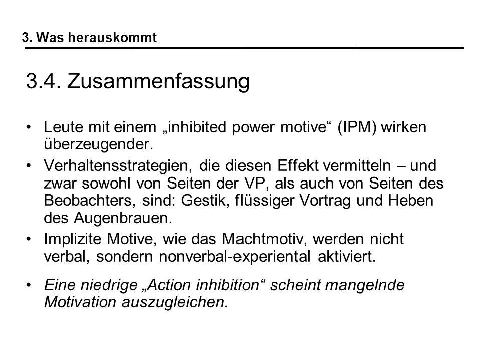 3. Was herauskommt 3.4. Zusammenfassung Leute mit einem inhibited power motive (IPM) wirken überzeugender. Verhaltensstrategien, die diesen Effekt ver