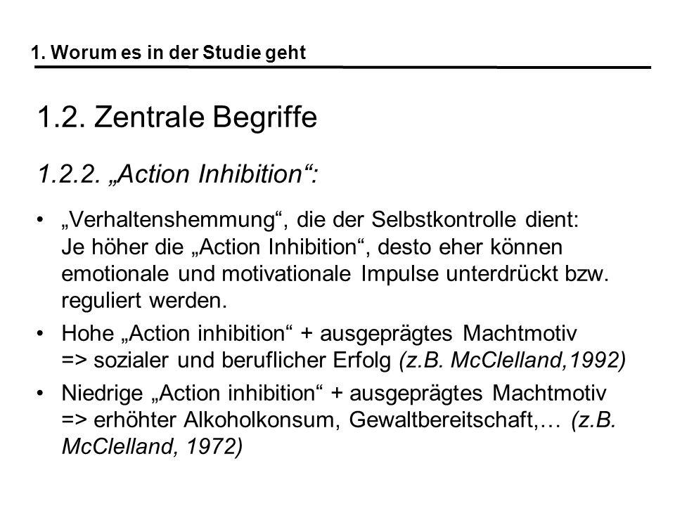1. Worum es in der Studie geht 1.2. Zentrale Begriffe 1.2.2. Action Inhibition: Verhaltenshemmung, die der Selbstkontrolle dient: Je höher die Action