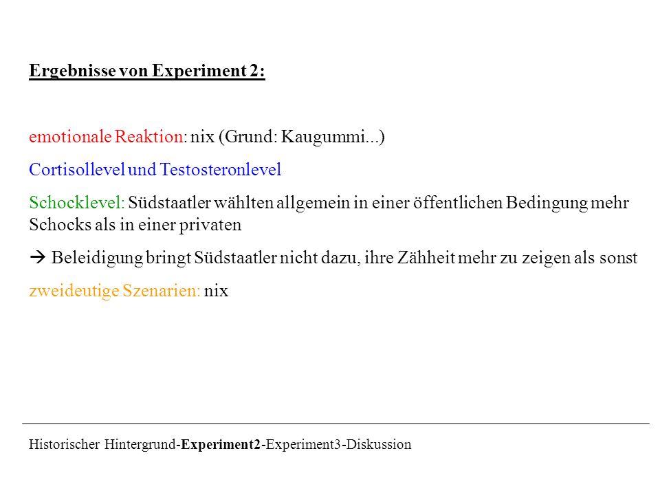 Ergebnisse von Experiment 2: emotionale Reaktion: nix (Grund: Kaugummi...) Cortisollevel und Testosteronlevel Schocklevel: Südstaatler wählten allgeme
