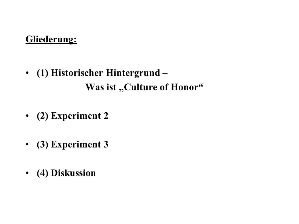 Gliederung: (1) Historischer Hintergrund – Was ist Culture of Honor (2) Experiment 2 (3) Experiment 3 (4) Diskussion